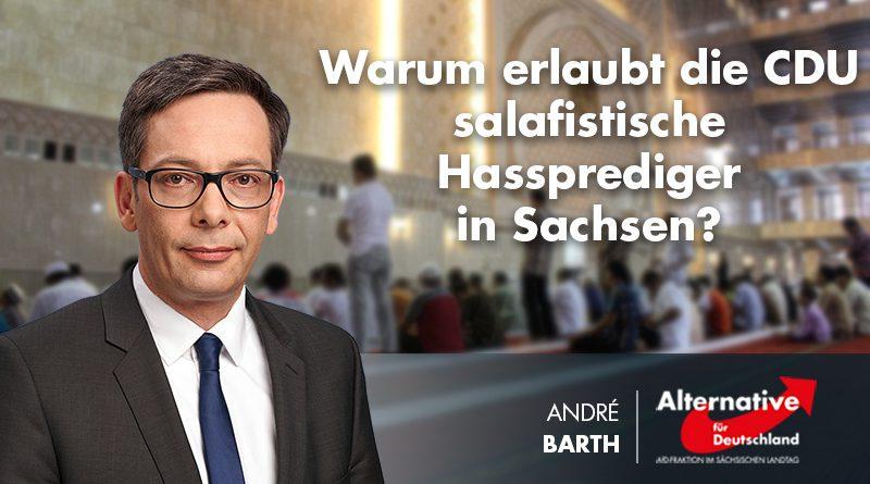 Warum erlaubt die CDU salafistische Hassprediger in Sachsen?