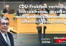 CDU-Fraktion verteidigt linksextreme, gesetzeswidrige Blockade und lügt öffentlich im Landtag