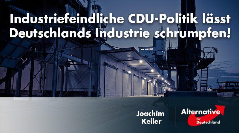 Industriefeindliche CDU-Politik lässt Deutschlands Industrie schrumpfen!