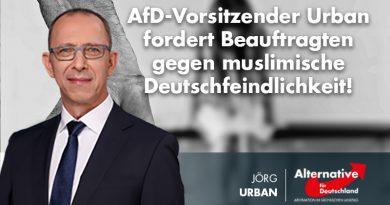 Sächsischer AfD-Vorsitzender Urban fordert Beauftragten gegen muslimische Deutschfeindlichkeit!
