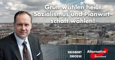 Siegbert Droese: Grün wählen heißt Sozialismus und Planwirtschaft wählen!